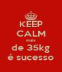 KEEP CALM mais de 35kg é sucesso - Personalised Poster A4 size