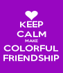 KEEP CALM MAKE COLORFUL FRIENDSHIP - Personalised Poster A4 size