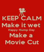 KEEP CALM Make it wet  Happy Hump Day  Make a  Movie Cut - Personalised Poster A4 size
