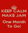 KEEP CALM MAKE JAM  One Month To Go! - Personalised Poster A4 size
