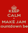 KEEP CALM & MAKE JAM The countdown begins!  - Personalised Poster A4 size