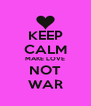 KEEP CALM MAKE LOVE NOT WAR - Personalised Poster A4 size