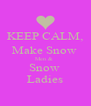 KEEP CALM, Make Snow  Men &  Snow  Ladies - Personalised Poster A4 size