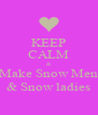KEEP CALM & Make Snow Men & Snow ladies - Personalised Poster A4 size