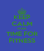KEEP CALM MAKE TIME FOR FITNESS - Personalised Poster A4 size