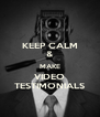 KEEP CALM & MAKE VIDEO TESTIMONIALS - Personalised Poster A4 size