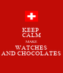 KEEP  CALM MAKE WATCHES AND CHOCOLATES - Personalised Poster A4 size