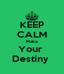 KEEP CALM Make Your  Destiny  - Personalised Poster A4 size