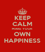 KEEP CALM MAKE YOUR OWN HAPPINESS - Personalised Poster A4 size