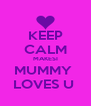 KEEP CALM MAKESI MUMMY  LOVES U  - Personalised Poster A4 size