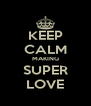 KEEP CALM MAKING SUPER LOVE - Personalised Poster A4 size