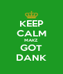 KEEP CALM MAKZ GOT DANK - Personalised Poster A4 size