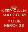KEEP CALM MALCOLM IS YOUR HERO<33 - Personalised Poster A4 size
