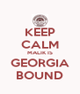 KEEP CALM MALIK IS GEORGIA BOUND - Personalised Poster A4 size