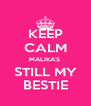 KEEP CALM MALIKA'S  STILL MY BESTIE - Personalised Poster A4 size