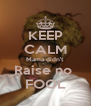 KEEP CALM Mama didn't Raise no  FOOL - Personalised Poster A4 size