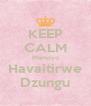 KEEP CALM Mamoyo Havaitirwe Dzungu - Personalised Poster A4 size