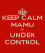 KEEP CALM MAMU IS UNDER CONTROL - Personalised Poster A4 size