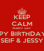 KEEP CALM MAMY SAY HAPPY BIRTHDAY TO  SEIF & JESSY - Personalised Poster A4 size
