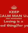 KEEP CALM MAN Uu AND REMEMBER Losing is a  good thing(for you) - Personalised Poster A4 size