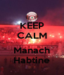 KEEP CALM  Manach Habtine - Personalised Poster A4 size