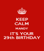 KEEP CALM MANDY IT'S YOUR 29th BIRTHDAY - Personalised Poster A4 size