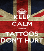 KEEP CALM mane TATTOOS DON'T HURT - Personalised Poster A4 size