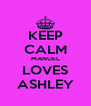 KEEP CALM MANUEL LOVES ASHLEY - Personalised Poster A4 size