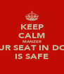 KEEP CALM MANZER YOUR SEAT IN DOCS IS SAFE - Personalised Poster A4 size