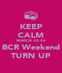 KEEP CALM MARCH 22-24 BCR Weekend TURN UP - Personalised Poster A4 size