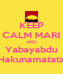 KEEP CALM MARI AND Yabayabdu Hakunamatata - Personalised Poster A4 size