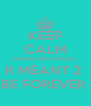 KEEP CALM MARIA AND ANGEL R MEANT 2  BE FOREVER  - Personalised Poster A4 size