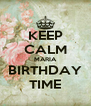KEEP CALM MARIA BIRTHDAY TIME - Personalised Poster A4 size