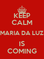 KEEP CALM MARIA DA LUZ IS COMING - Personalised Poster A4 size