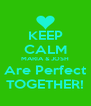 KEEP CALM MARIA & JOSH Are Perfect TOGETHER! - Personalised Poster A4 size