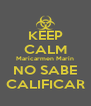 KEEP CALM Maricarmen Marín NO SABE CALIFICAR - Personalised Poster A4 size