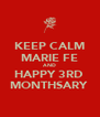 KEEP CALM MARIE FE AND HAPPY 3RD  MONTHSARY  - Personalised Poster A4 size