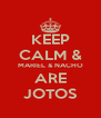 KEEP CALM & MARIEL & NACHO ARE JOTOS - Personalised Poster A4 size