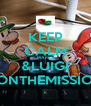 KEEP CALM MARIO &LUIGI RONTHEMISSION - Personalised Poster A4 size