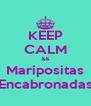 KEEP CALM && Maripositas Encabronadas - Personalised Poster A4 size