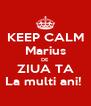 KEEP CALM Marius DE ZIUA TA La multi ani!  - Personalised Poster A4 size
