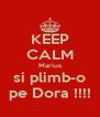 KEEP CALM Marius si plimb-o pe Dora !!!! - Personalised Poster A4 size