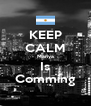 KEEP CALM Mariya Is Comming - Personalised Poster A4 size