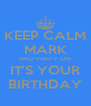 KEEP CALM MARK AND PARTY ON IT'S YOUR BIRTHDAY - Personalised Poster A4 size