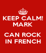 KEEP CALM! MARK  CAN ROCK IN FRENCH - Personalised Poster A4 size