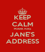 KEEP CALM MARK HAS JANE'S ADDRESS - Personalised Poster A4 size