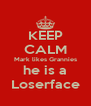 KEEP CALM Mark likes Grannies he is a Loserface - Personalised Poster A4 size