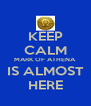 KEEP CALM MARK OF ATHENA IS ALMOST HERE - Personalised Poster A4 size