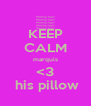 KEEP CALM marquis <3  his pillow - Personalised Poster A4 size