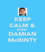 KEEP CALM & MARRY DAMIAN McGINTY - Personalised Poster A4 size